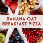 Banana Breakfast Pizza cut into slices topped with different berries