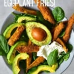 Eggplant fries served with spinach and avocado in a bowl