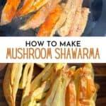 Steps for making mushroom shawarma